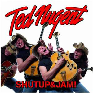 Ted Nugent – ShutUp&Jam!