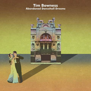 Tim Bowness – Abandoned Dancehall Dreams