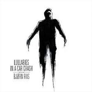 Bjørn Riis – Lullabies in a car crash
