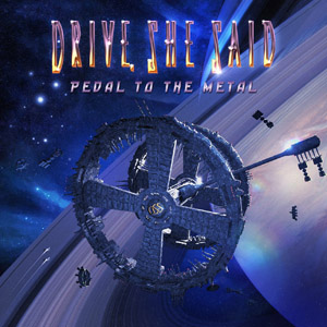 Drive She Said – Pedal To The Metal