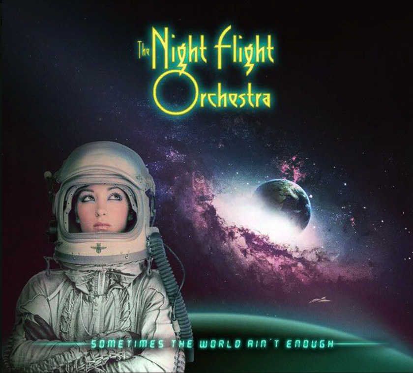 The Night Flight Orchestra  – Sometimes The World Ain't Enough.