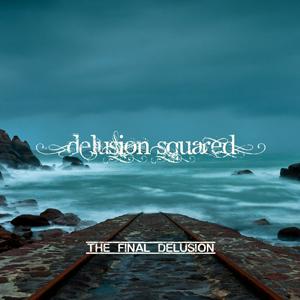 Delusion Squared - The last delusion