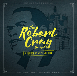The Robert Cray Band – 4 Nights of 40 Years Live