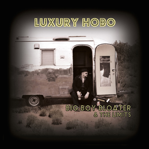 Big Boy Bloater & The Limits – Luxury Hobo